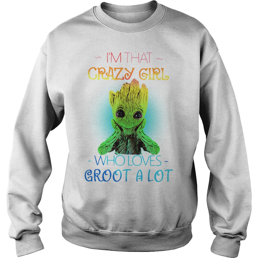 IAM That Crazy Girl Who Loves Groot A Lot T-Shirt
