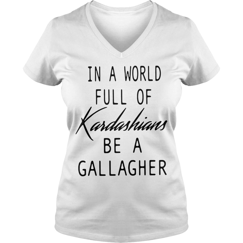 In a world full of Kardashians be a Gallagher V-neck T-shirt