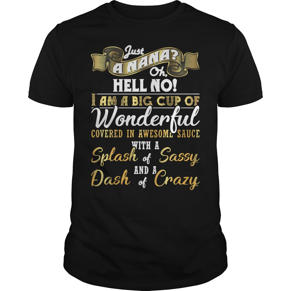 Just a nana hell no I am a big cup of wonderful Guys shirt