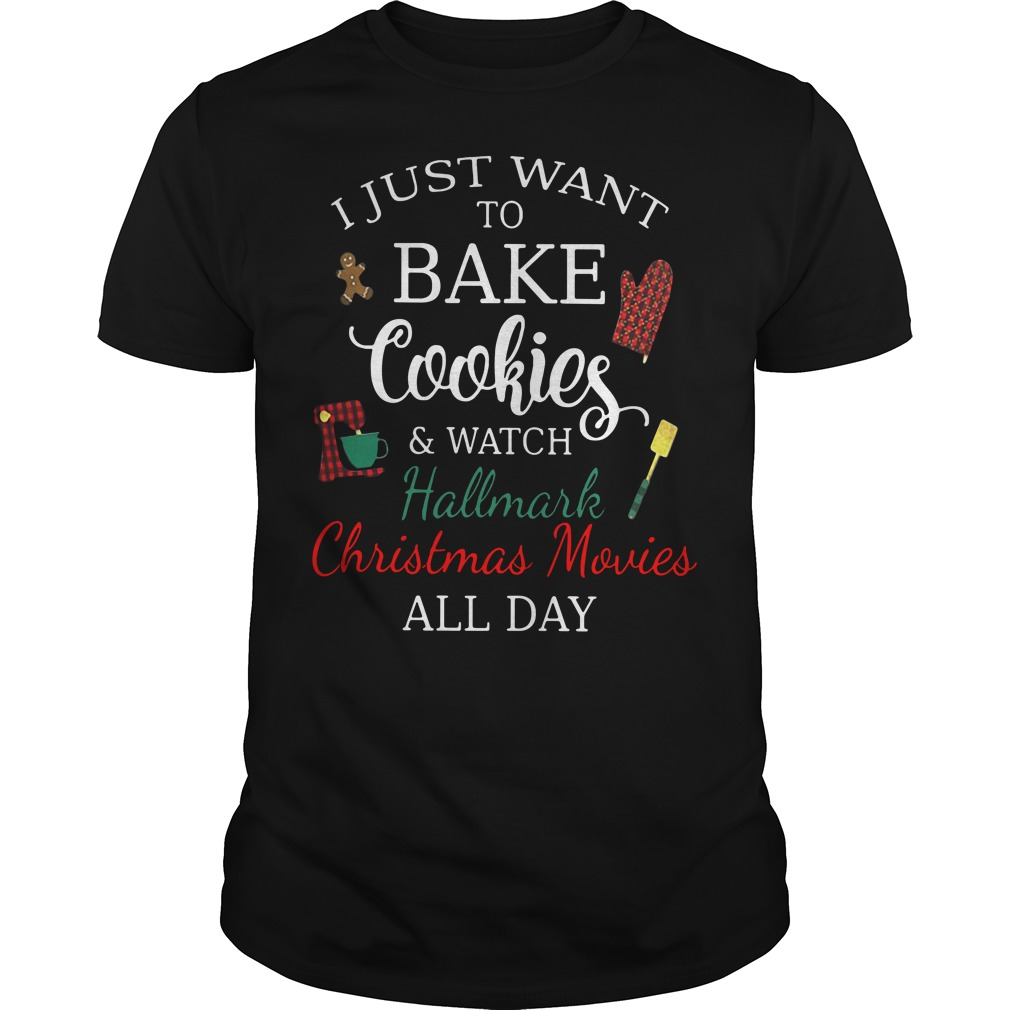 I just want to bake cookies and watch hallmark Christmas movies all day Guys shirt