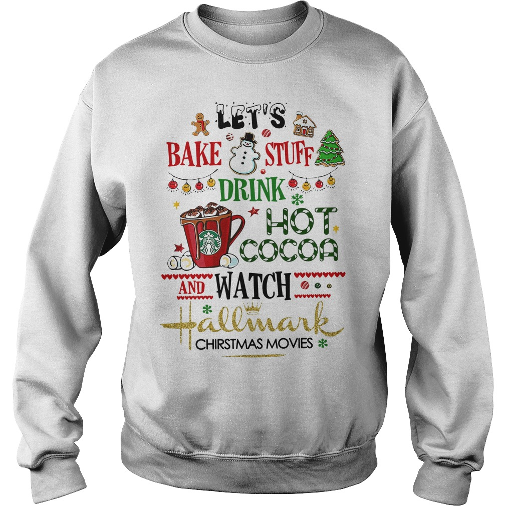 Let's bake stuff drink hot cocoa and watch Hallmark Christmas movies Sweater