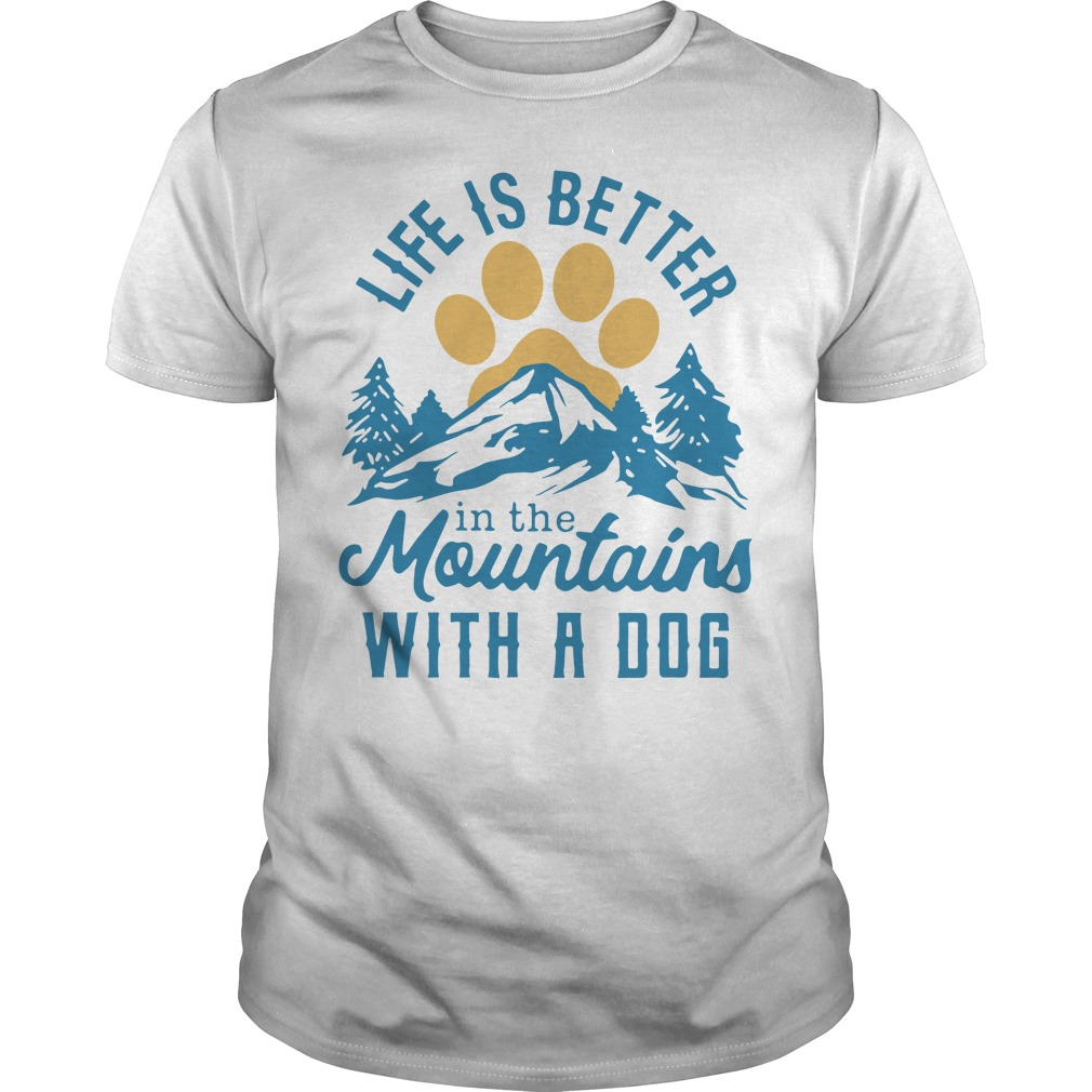 Life is better in the mountains with a dog Guys shirt