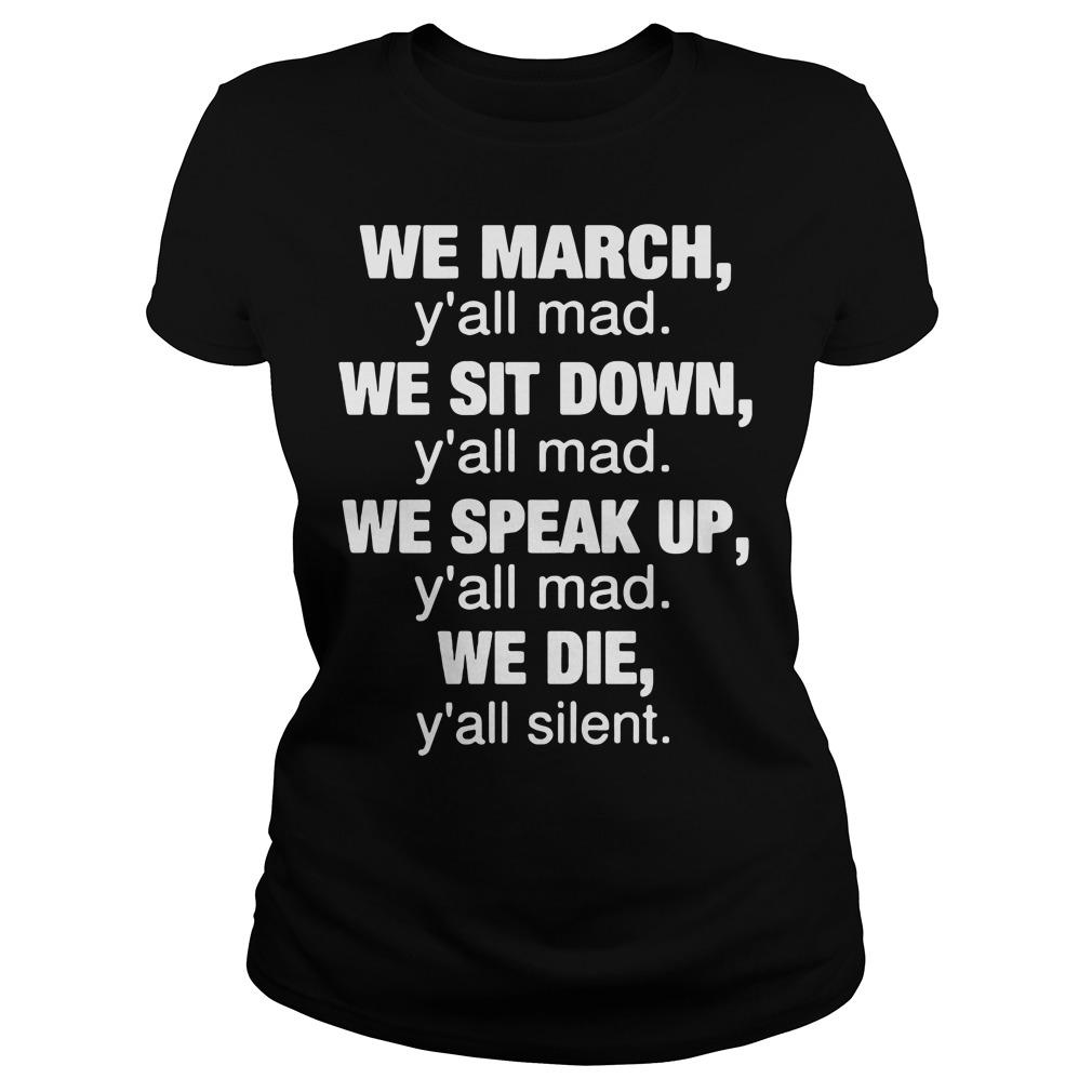 We march y'all mad we sit down y'all mad we speak up mad we die y'all silent Ladies tee