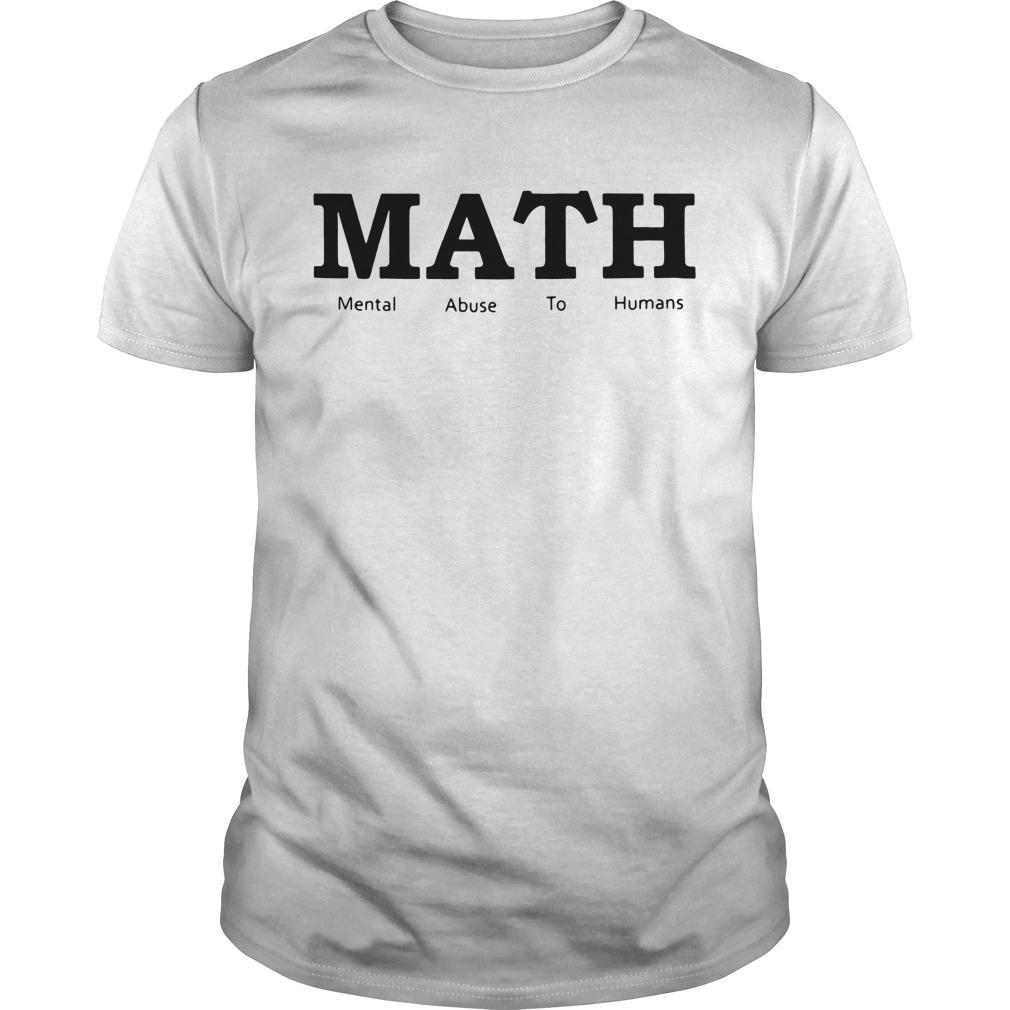 Math Mental Abuse to Humans Guys shirt