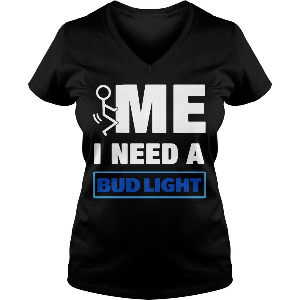 Me I need a Bud Light V-neck T-shirt