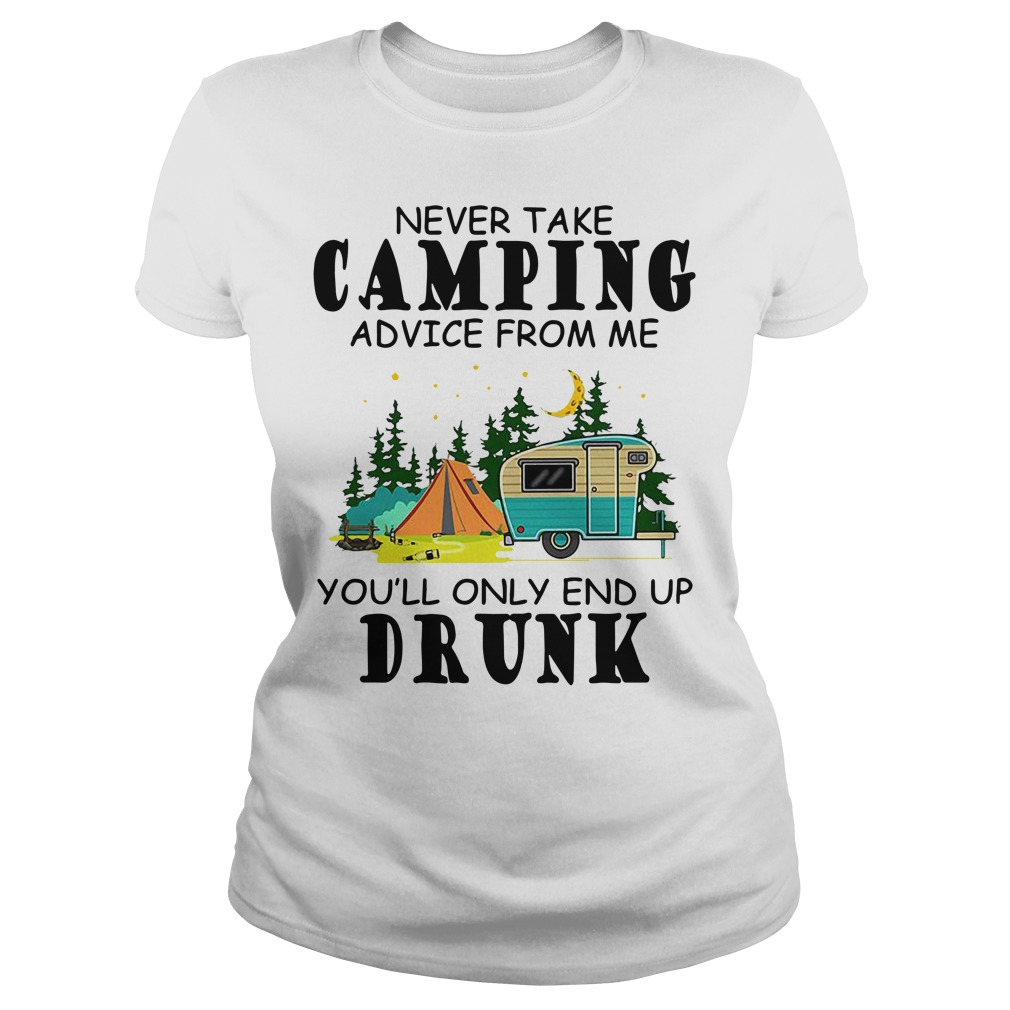 Never take camping advice from me you'll only end up drunk Ladies tee