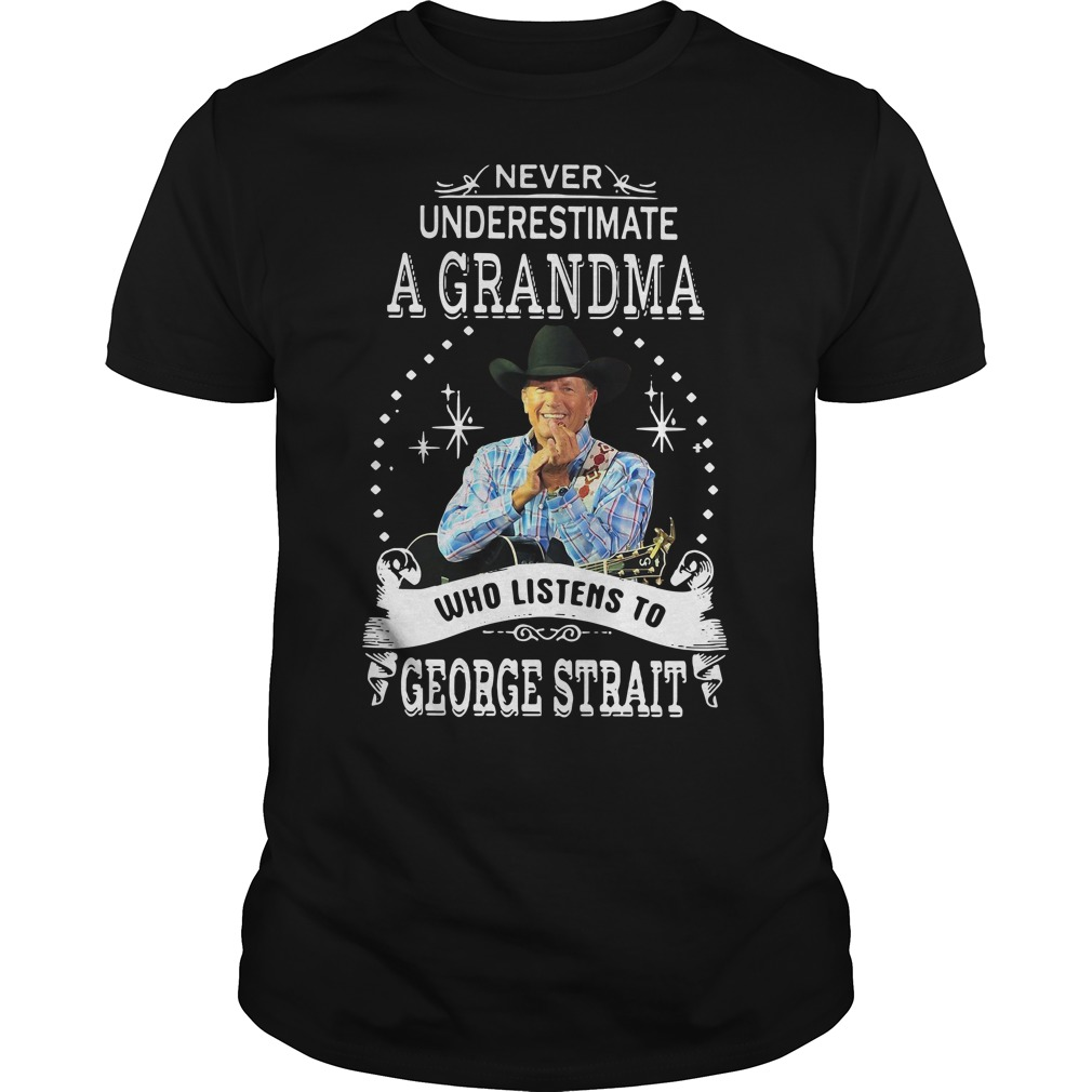 Never underestimate a grandma who listens to george strait Guys shirt
