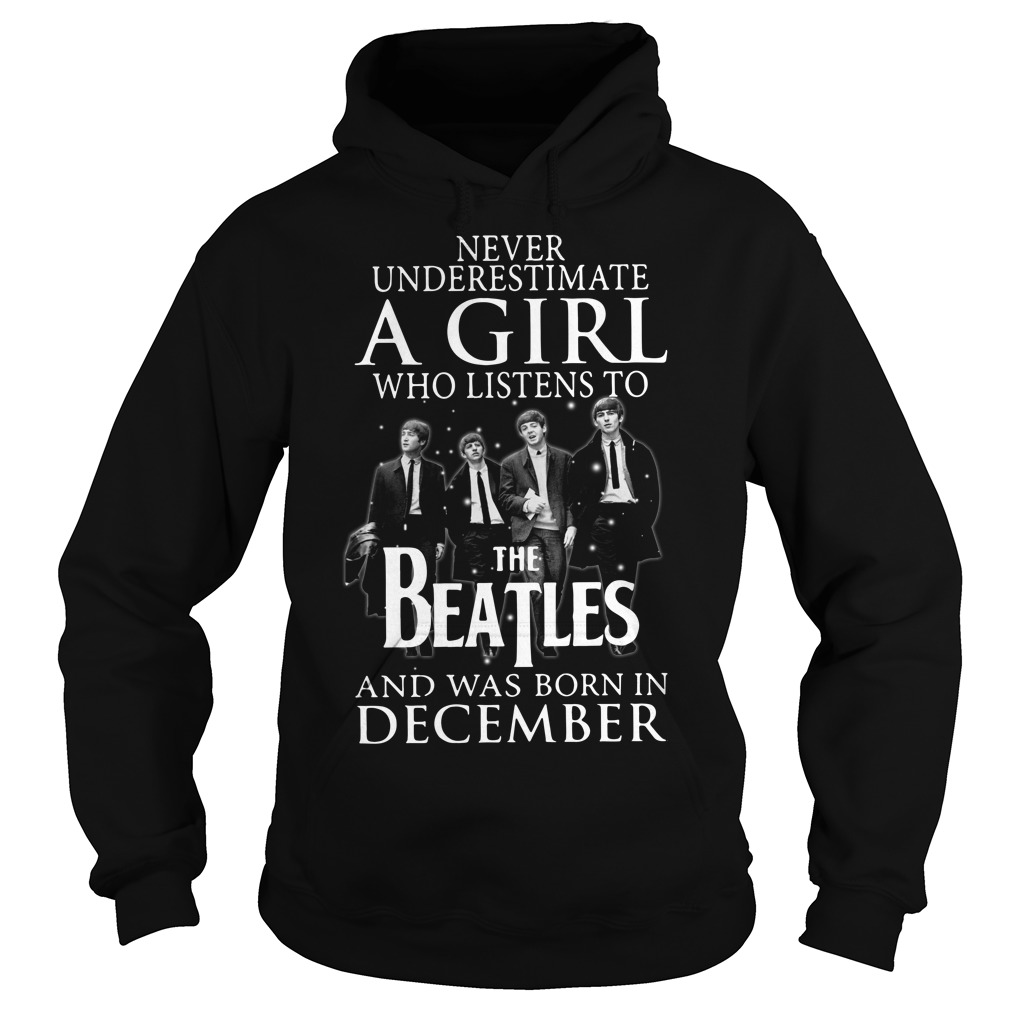 Never underestimate who listens to the Beatles and was born on December Hoodie