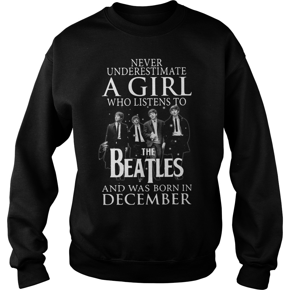 Never underestimate who listens to the Beatles and was born on December Sweater