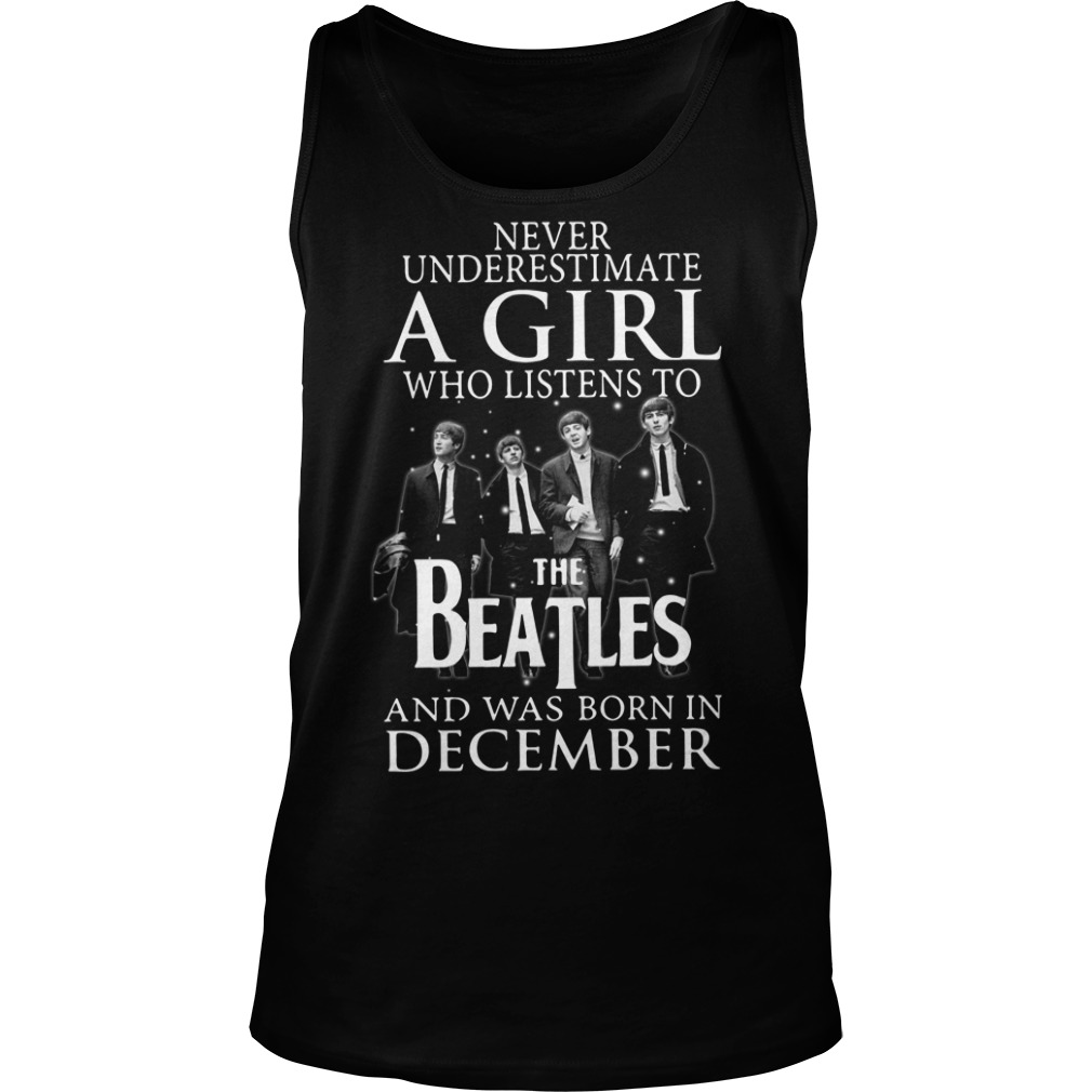 Never underestimate who listens to the Beatles and was born on December Tank top