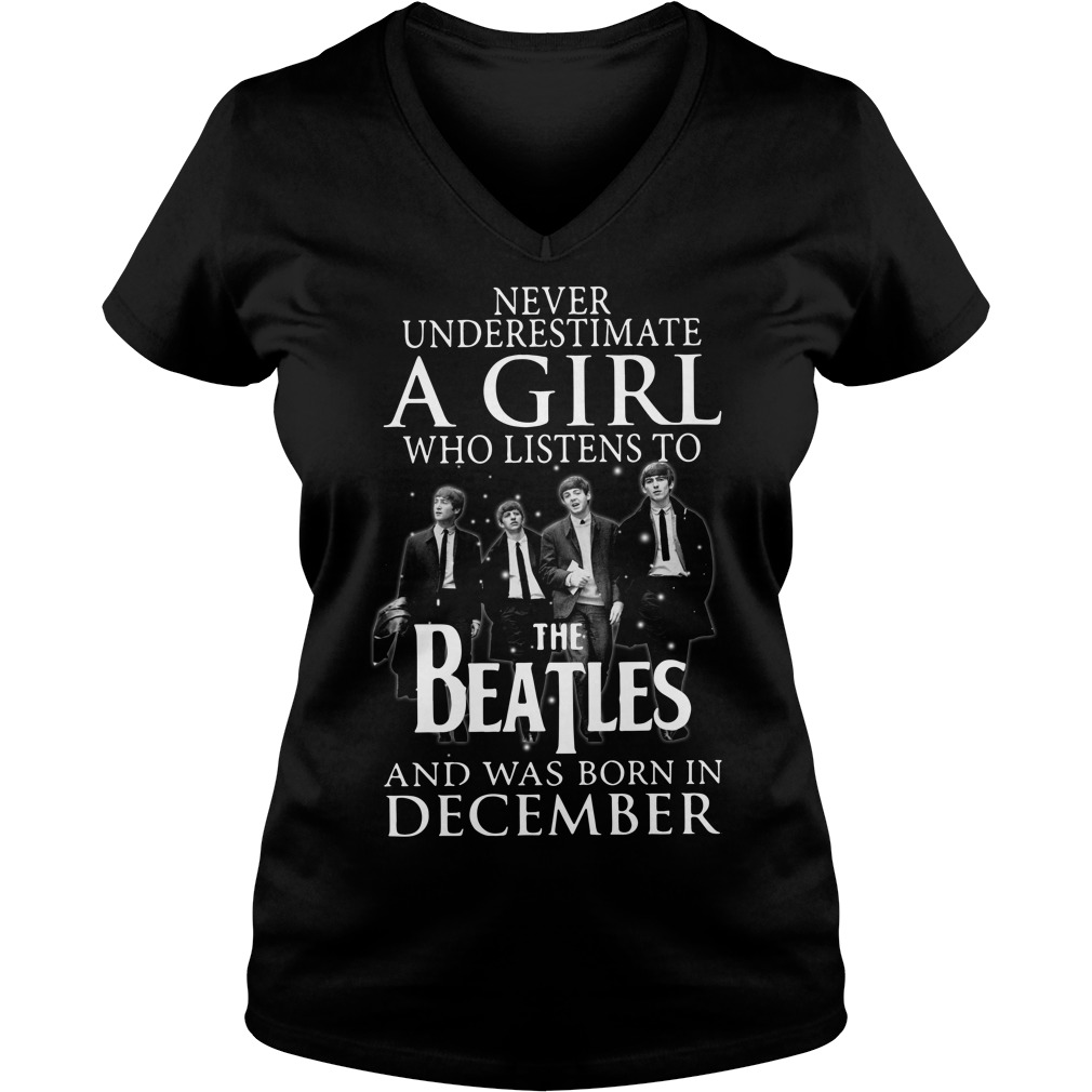 Never underestimate who listens to the Beatles and was born on December V-neck T-shirt
