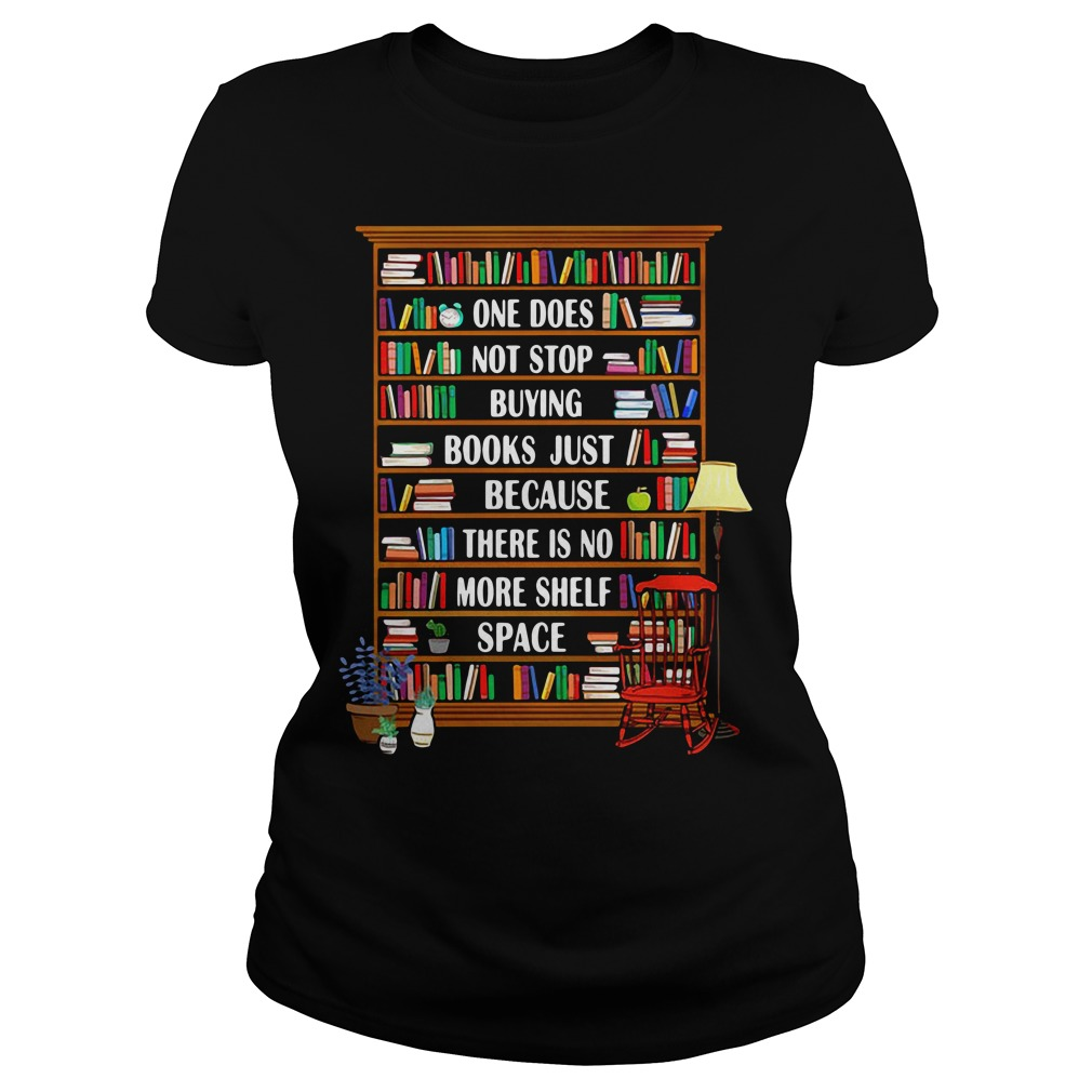 One does not stop buying books just because there is no more shelf space Ladies tee