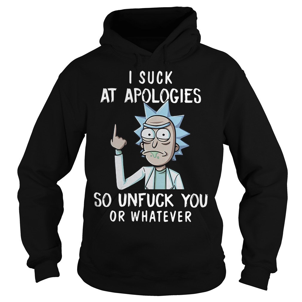 Rick and Morty I suck at apologies so unfuck you or whatever Hoodie