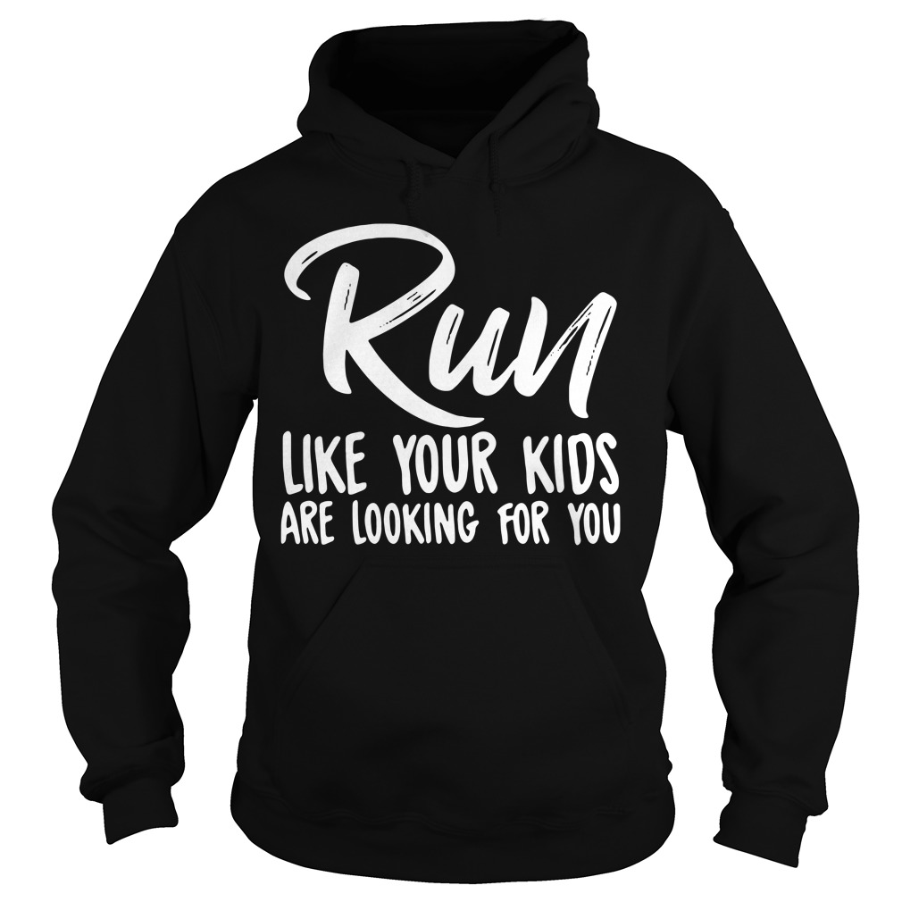 Run like your kids are looking for you Hoodie