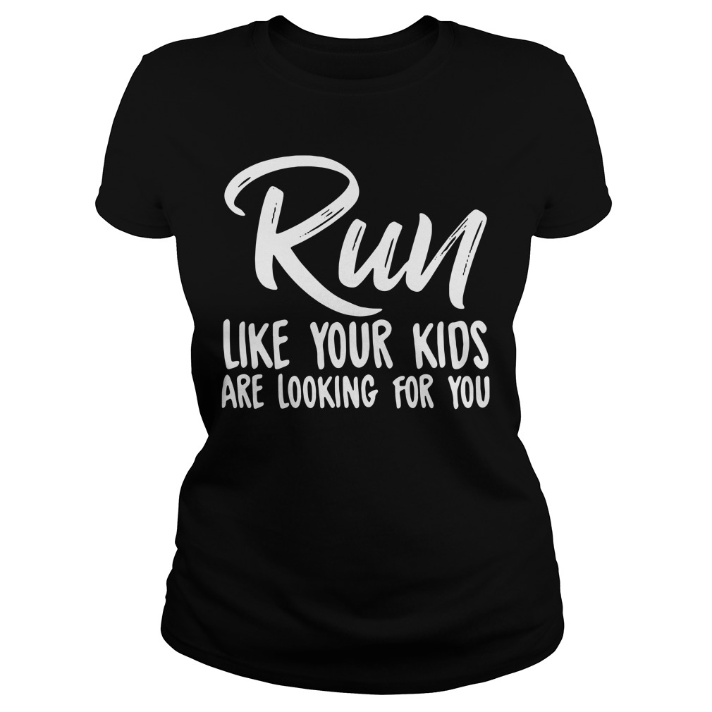 Run like your kids are looking for you Ladies tee