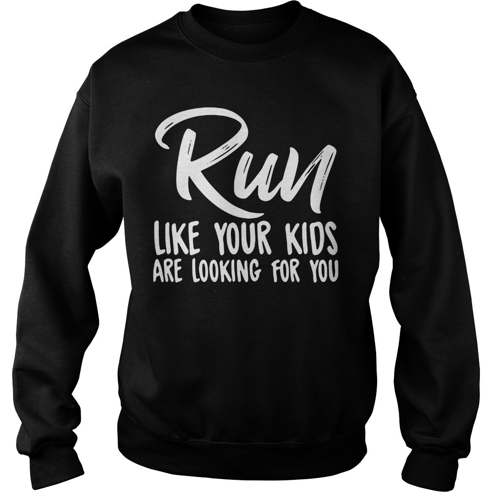 Run like your kids are looking for you Sweater