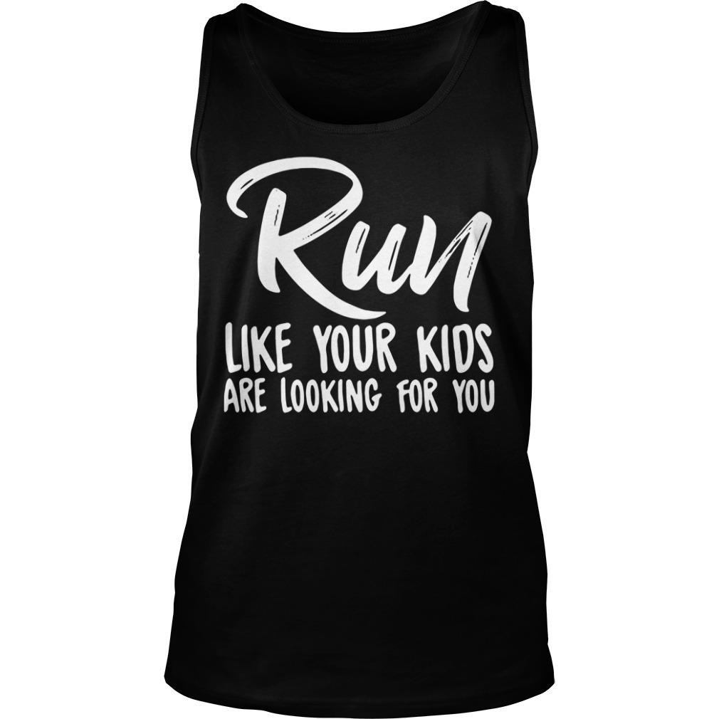 Run like your kids are looking for you Tank top