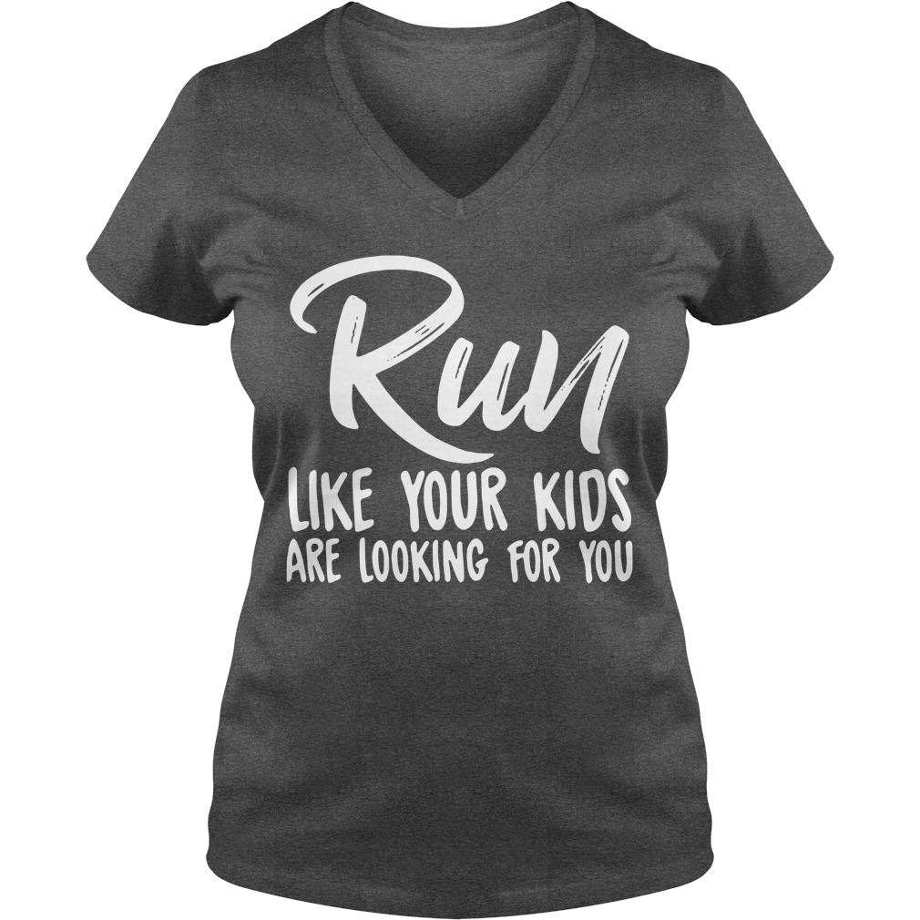 Run like your kids are looking for you V-neck T-shirt
