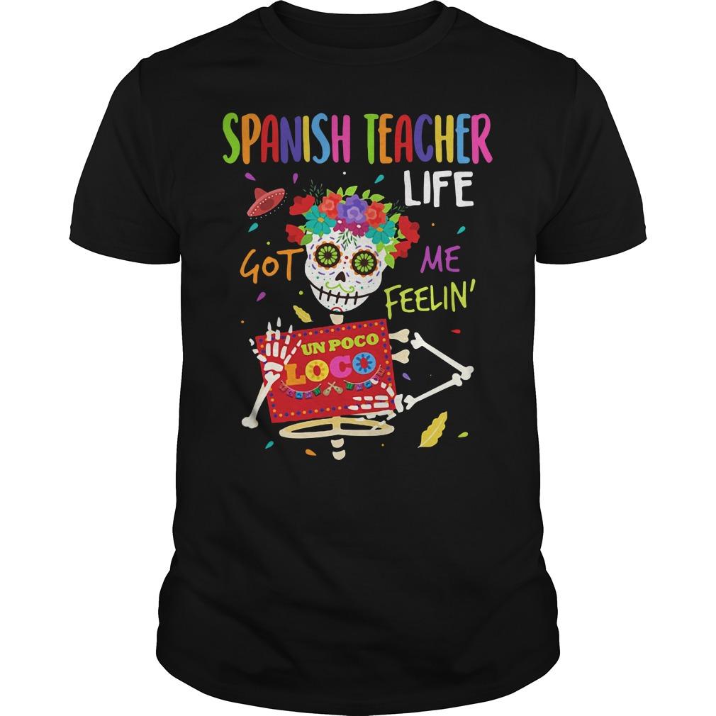 Spanish Teacher life got me feelin' Un Poco Loca Guys shirt