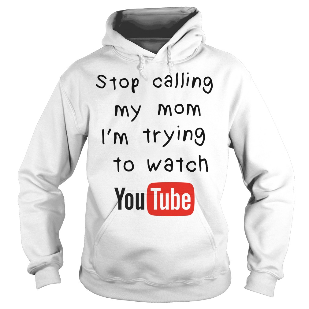 Stop calling I'm trying to watch youtube Hoodie