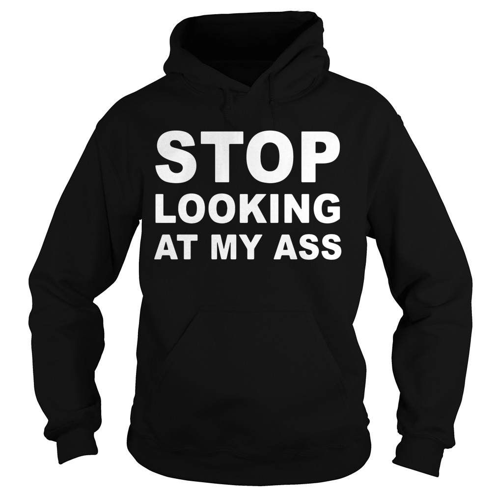 Stop looking at my ass Hoodie