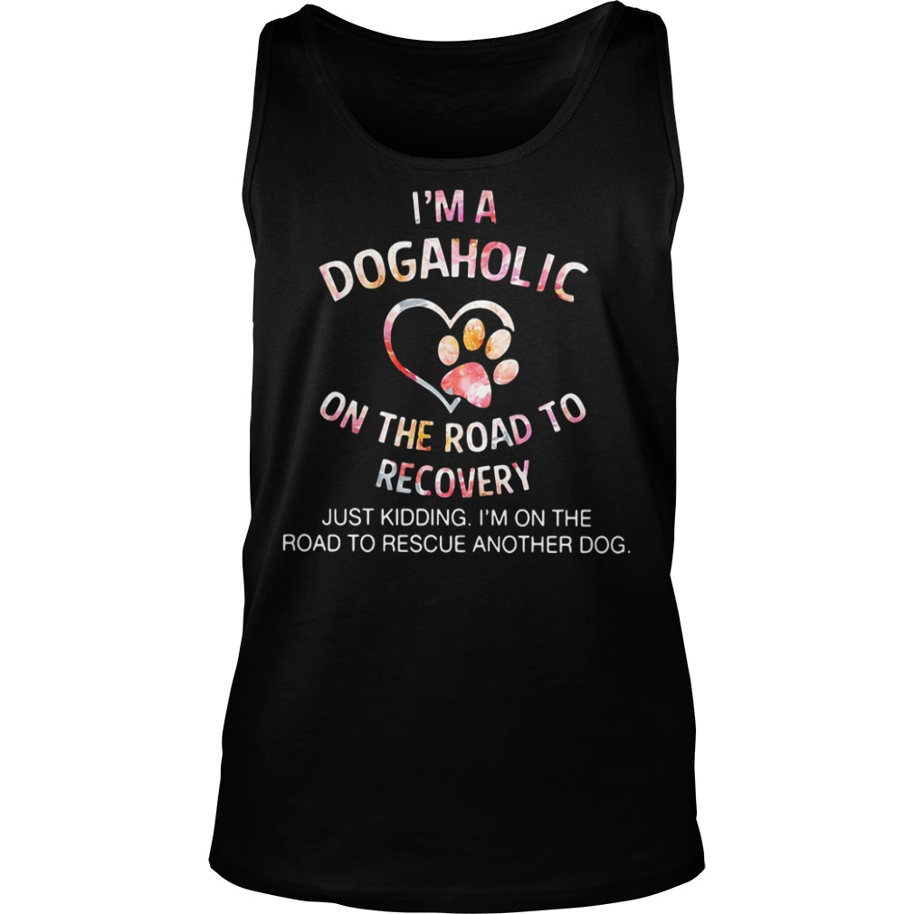 Sunflower I'm a dogaholic on the road to recovery just kidding Tank top