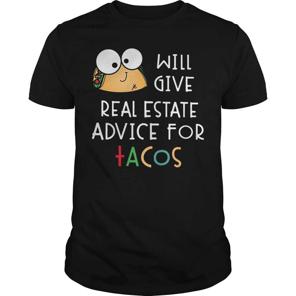 Tacos will give real estate advice for tacos Guys shirt