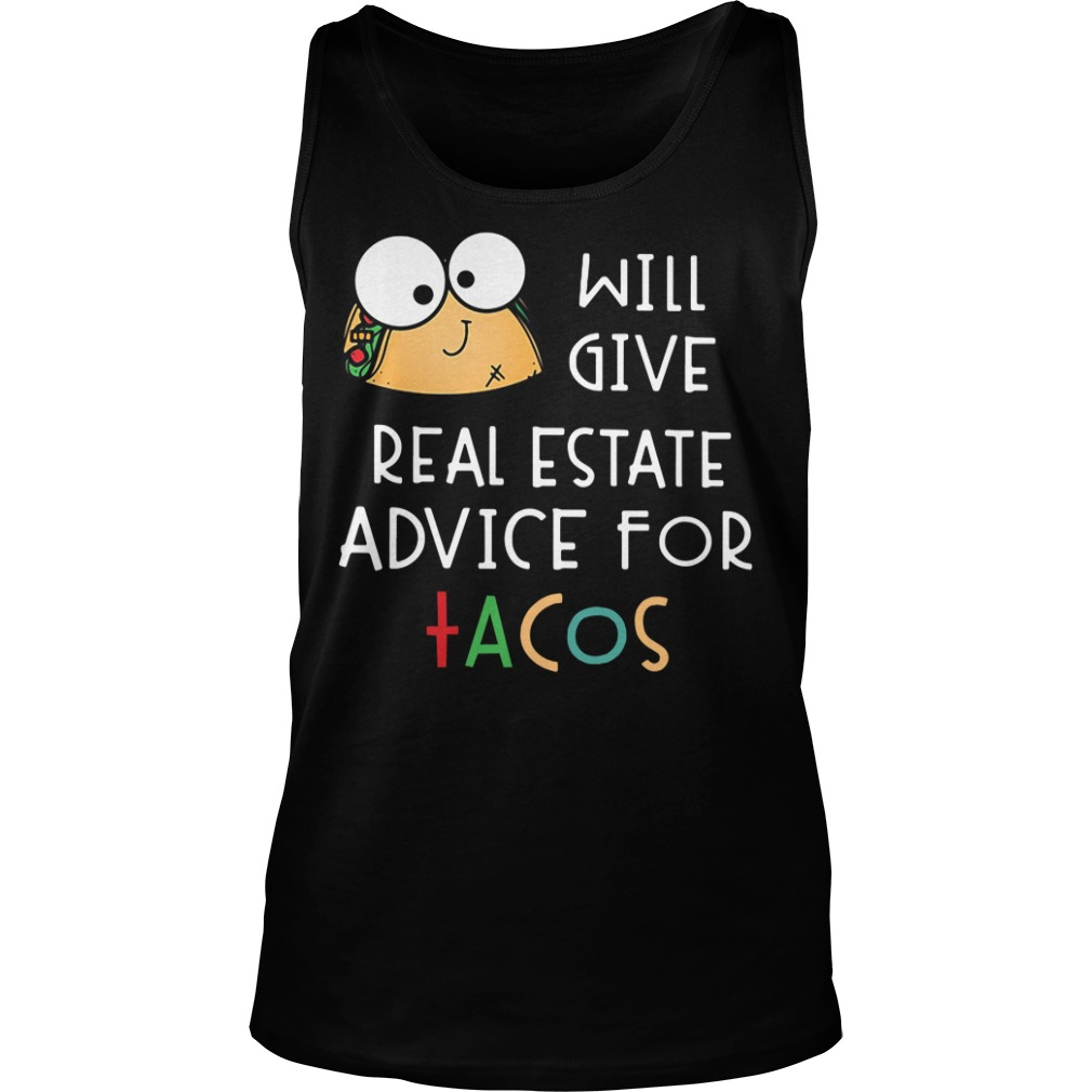 Tacos will give real estate advice for tacos Tank top
