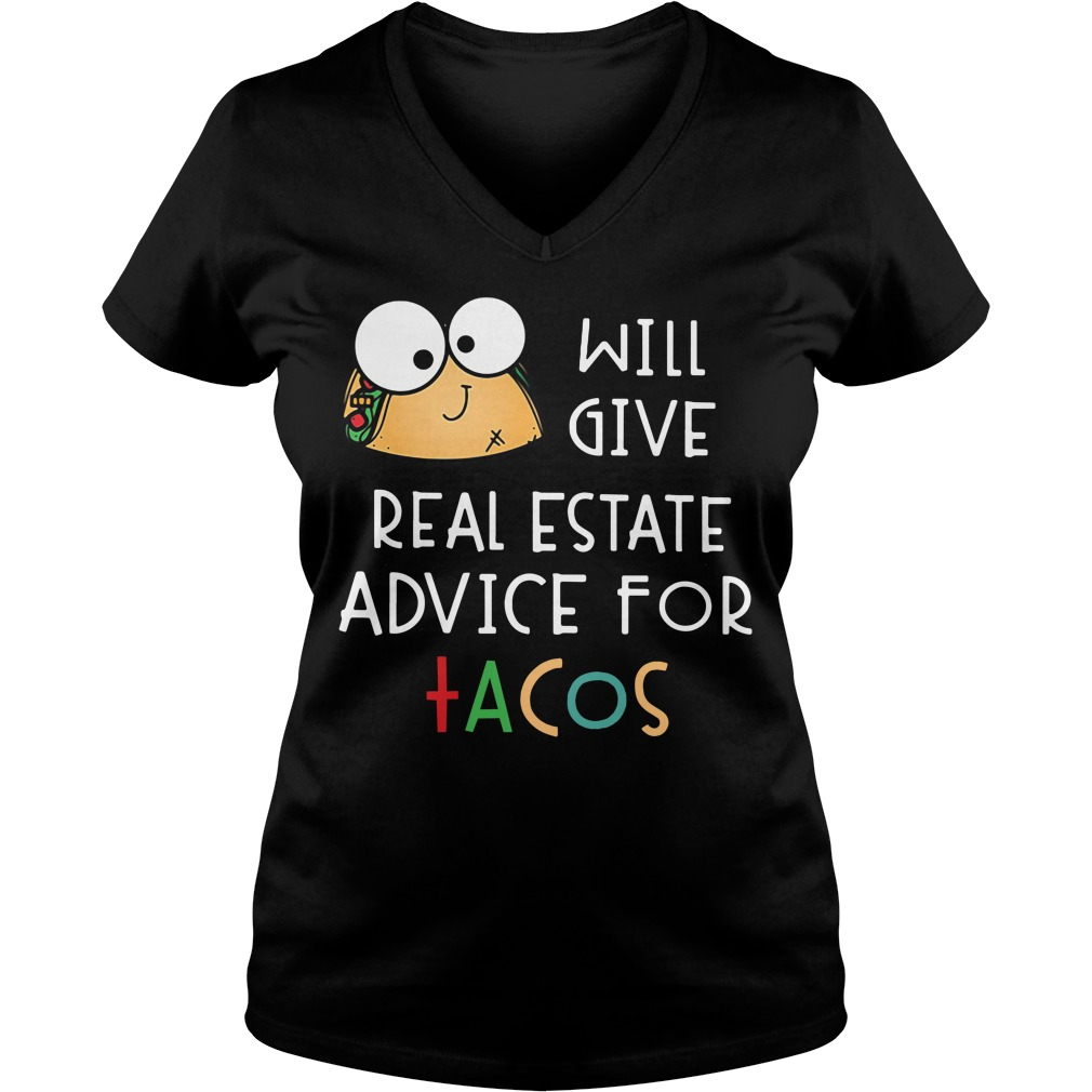 Tacos will give real estate advice for tacos V-neck T-shirt