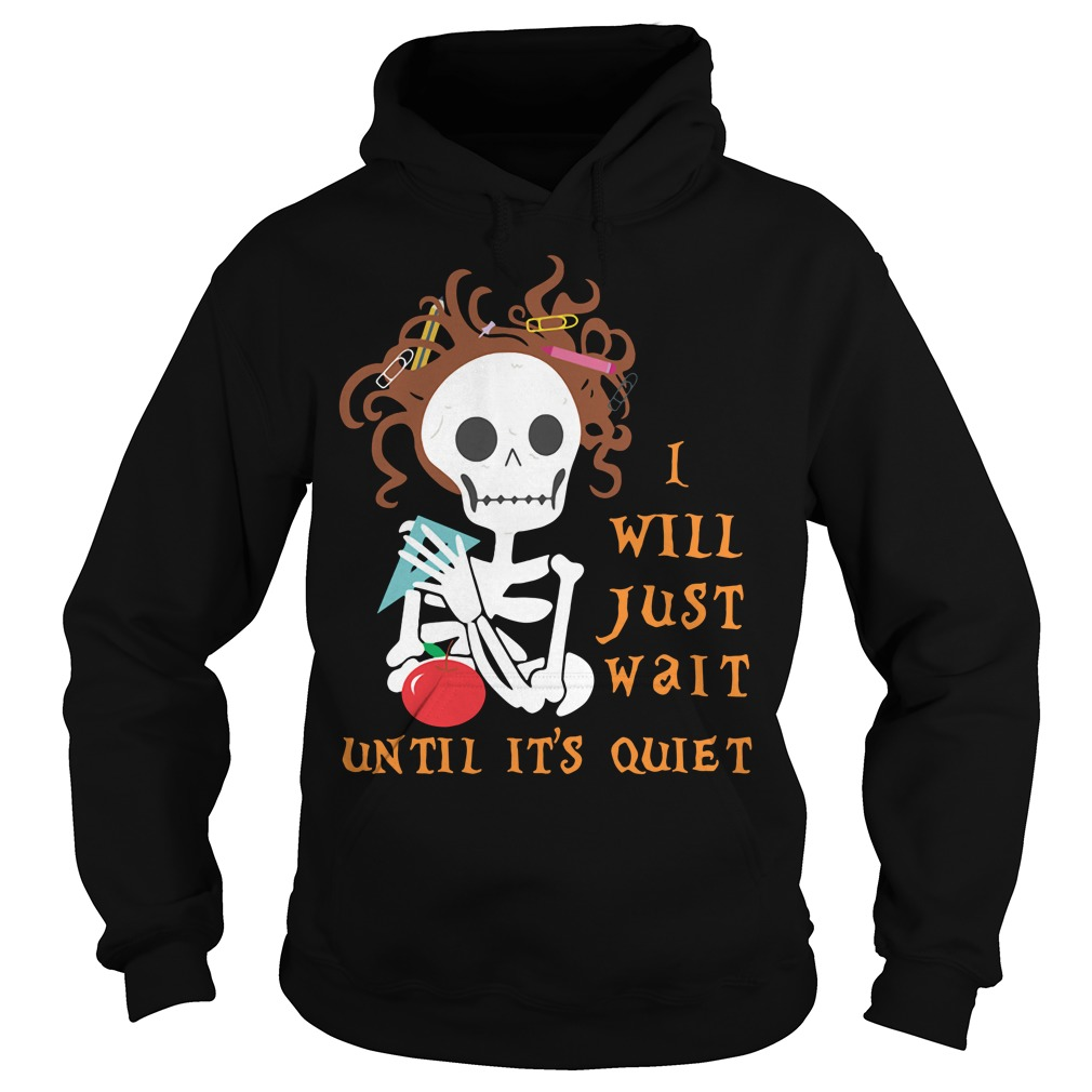 Teacher skull I will just wait until it's quiet halloween Hoodie