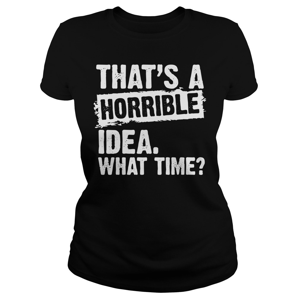 That's a horrible idea what time Ladies tee