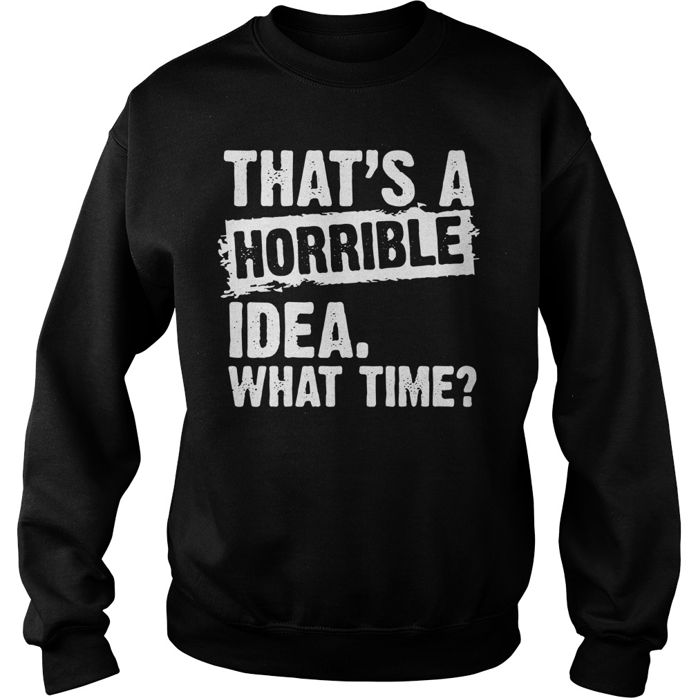 That's a horrible idea what time Sweater