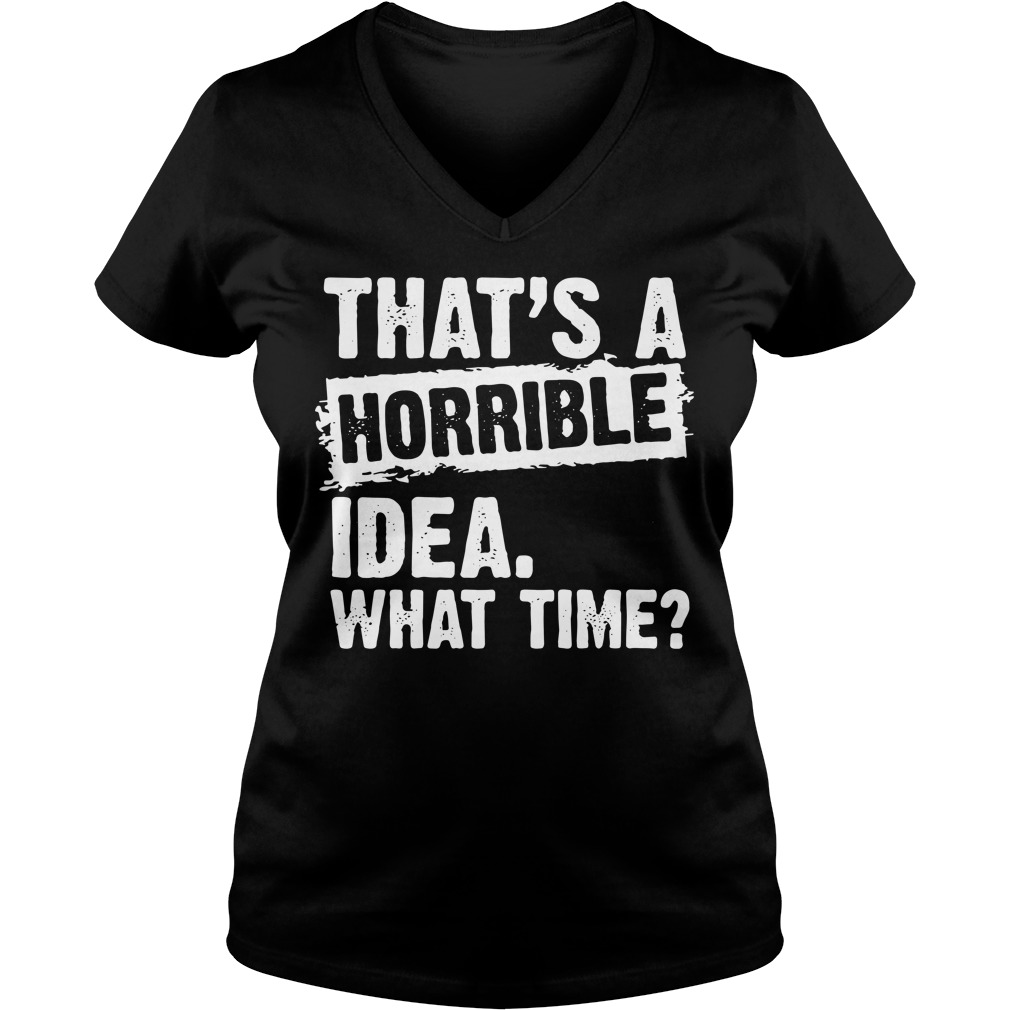 That's a horrible idea what time V-neck T-shirt