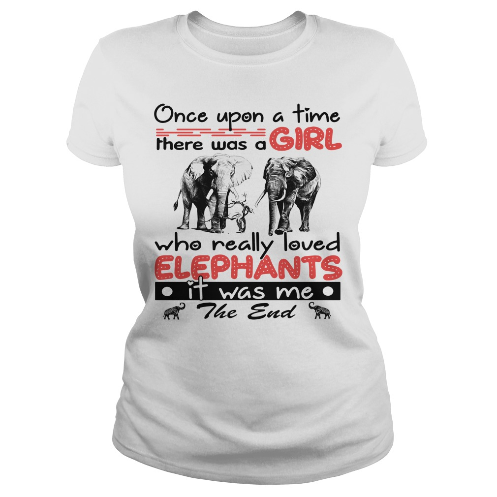 Once upon a time there was a girl who really loved elephant Ladies tee