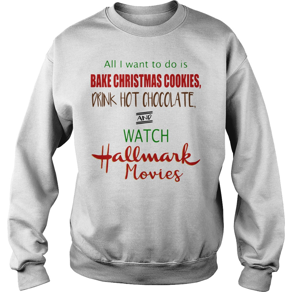 All I want to do is bake christmas cookies drink hot chocolate Sweater