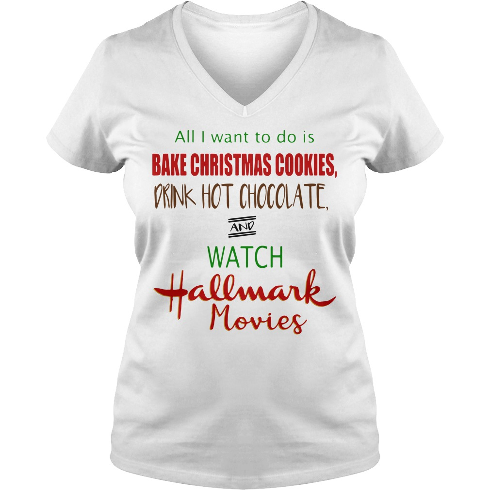 All I want to do is bake christmas cookies drink hot chocolate V-neck T-shirt