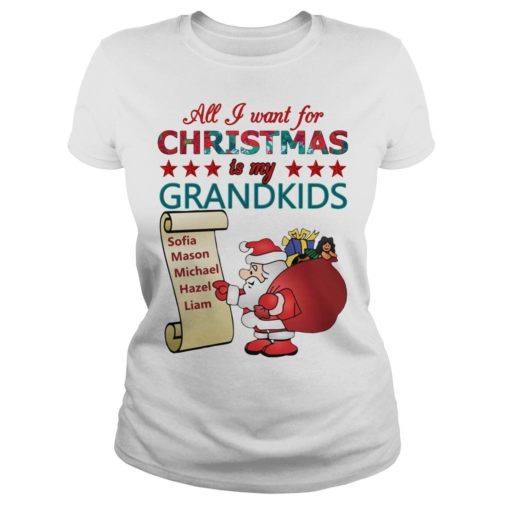 All I want for Christmas is my Grandkids Sophia, Mason, Michael, Hazel, Liam Ladies tee