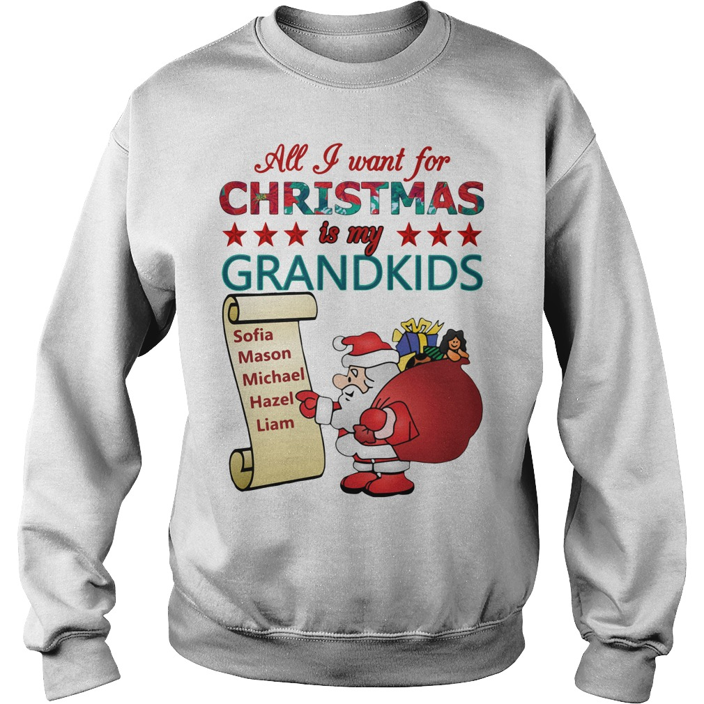 All I want for Christmas is my Grandkids Sophia, Mason, Michael, Hazel, Liam Sweater