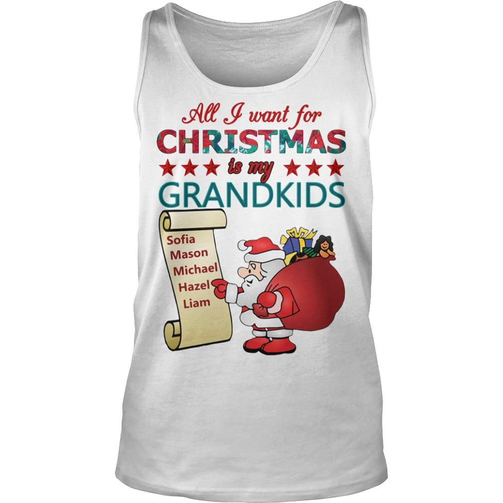 All I want for Christmas is my Grandkids Sophia, Mason, Michael, Hazel, Liam Tank top