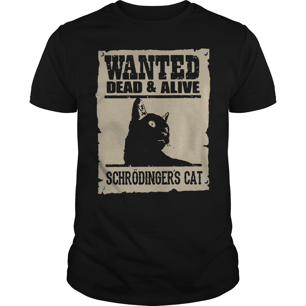 Wanted dead and alive schrodinger's cat Guys shirt