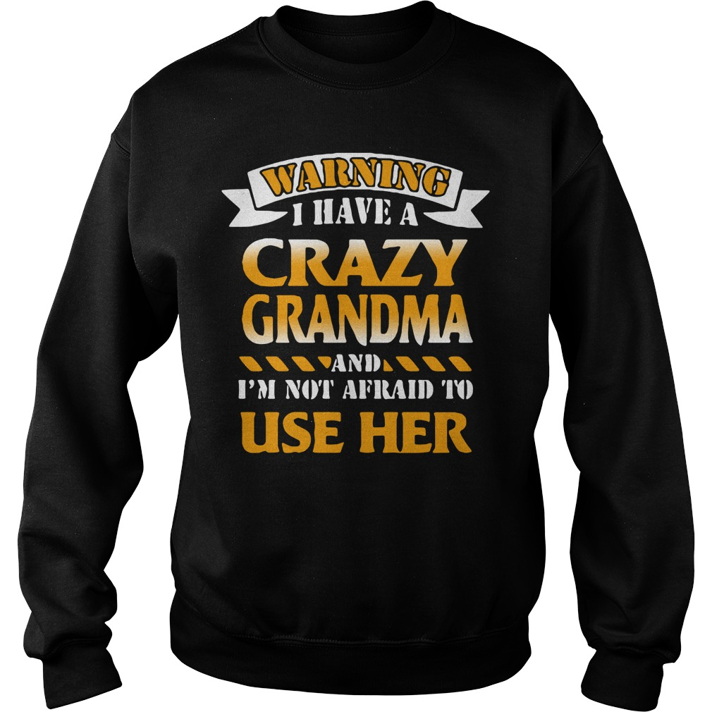 Warning I have a crazy grandma and I'm not adraid to use her Sweater