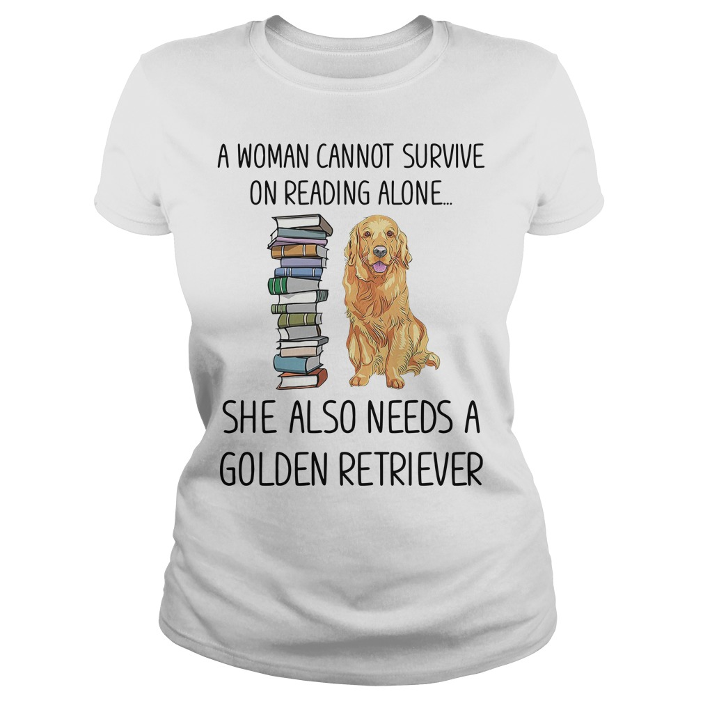 A woman cannot survive on reading alone she also needs a Golden Retriever Ladies tee