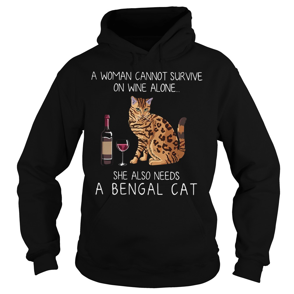 A woman cannot survive on wine alone she also needs a Bengal cat Hoodie