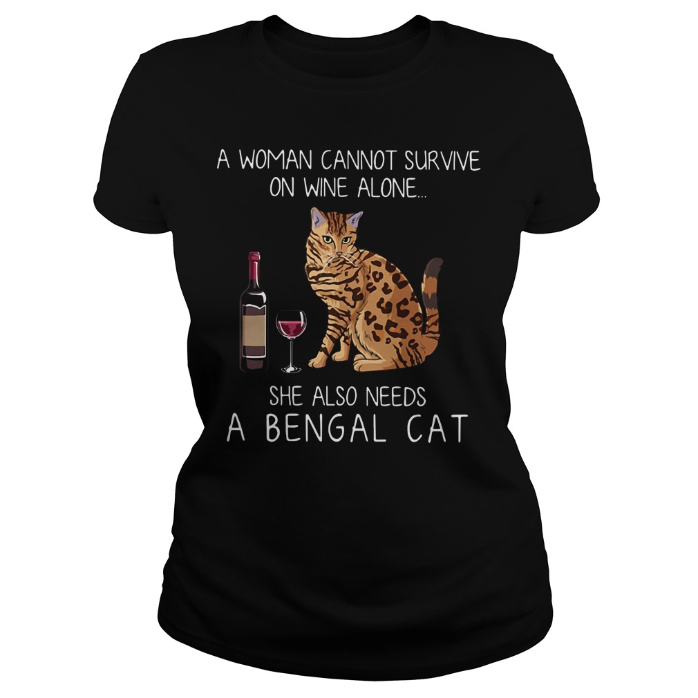 A woman cannot survive on wine alone she also needs a Bengal cat Ladies tee