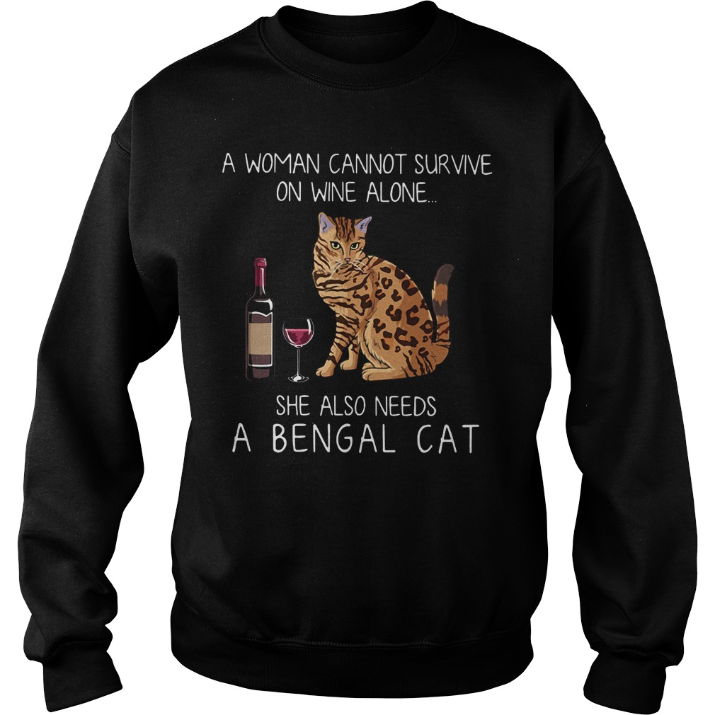 A woman cannot survive on wine alone she also needs a Bengal cat Sweater