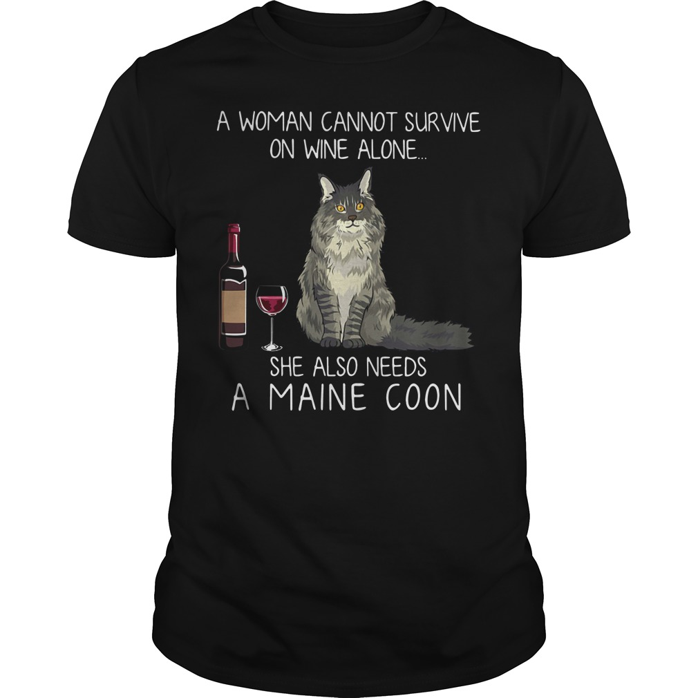 A woman cannot survive on wine alone she also needs a Maine Coon Guys shirt