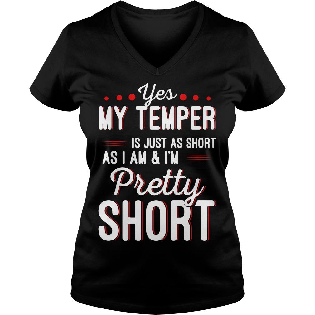 Yes my temper is just as short as I am and I'm pretty short V-neck T-shirt
