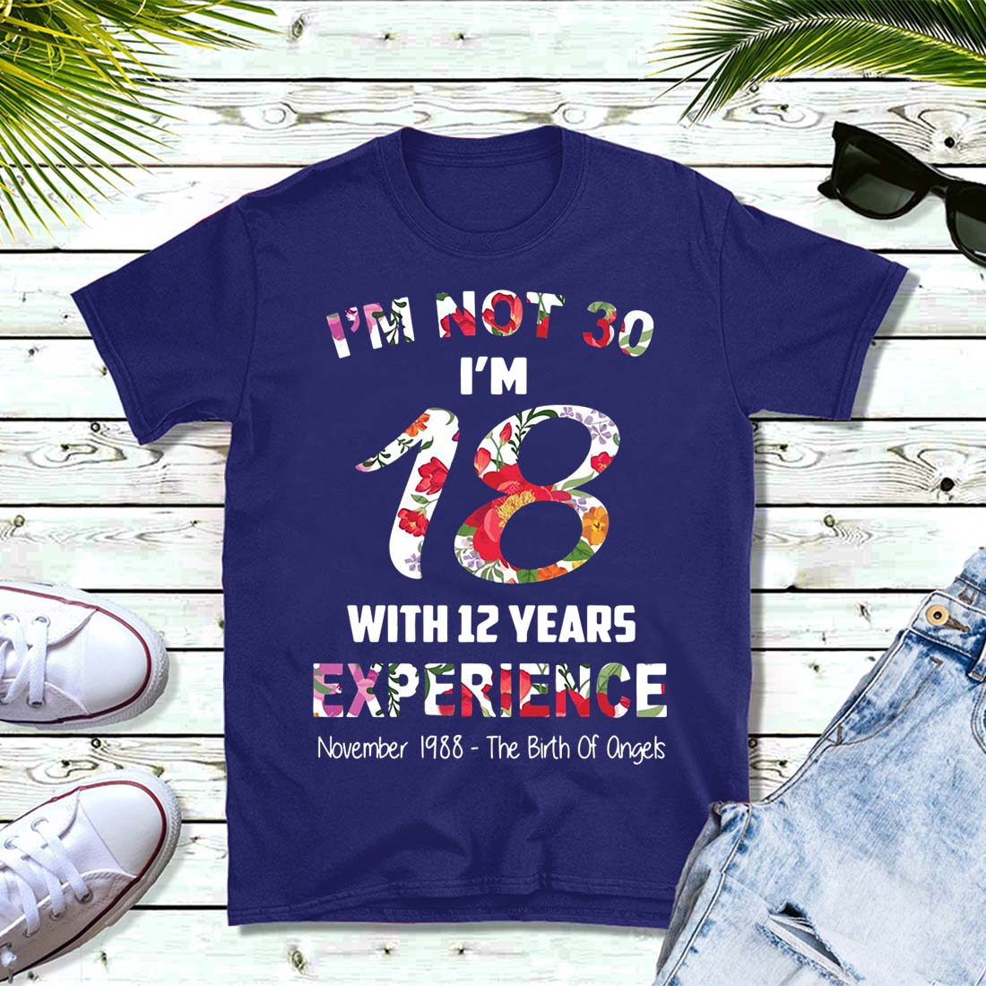 I'm not 30 I'm 18 with 12 years experience November 1988 shirt