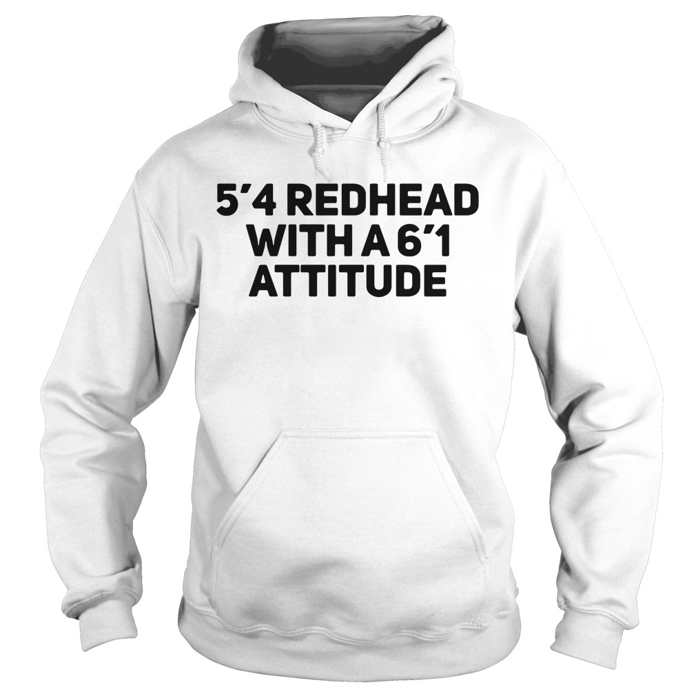 5'4 redhead with a 6'1 attitude Hoodie