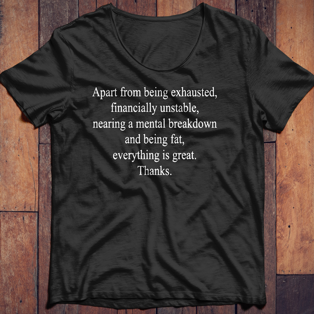 Apart from being exhausted financially unstable nearing a mental braekdown shirt